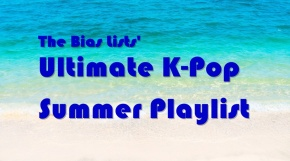The Ultimate K-Pop Summer Playlist