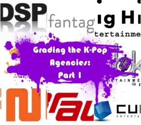 Grading the K-Pop Agencies: Part One (Big Hit, Brave, Cube, DSP, Fantagio, FNC, Jellyfish,MBK)