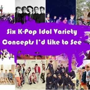 Six K-Pop Idol Variety Concepts I'd Like to See (Instead of another survivalseries)
