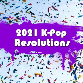 K-Pop New Year's Resolutions: 10 Things I Want To See Happen In2021