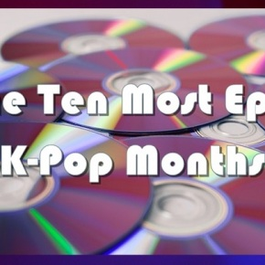 The Ten Most Epic K-pop Months in BIAS LISTHistory